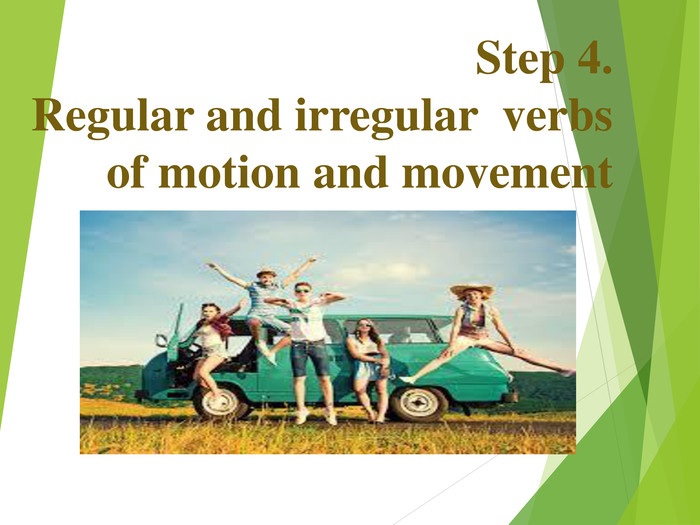 Step 4.Regular and irregular  verbs of motion and movement
