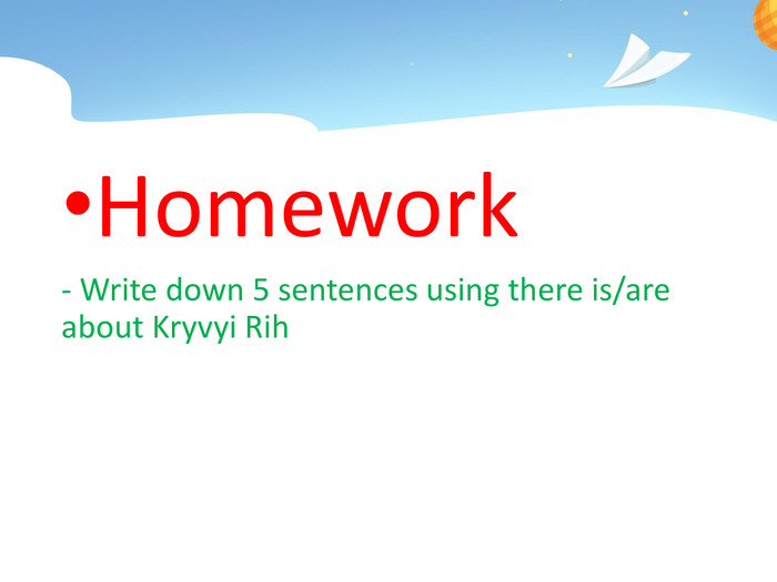 Homework- Write down 5 sentences using there is/are about Kryvyi Rih