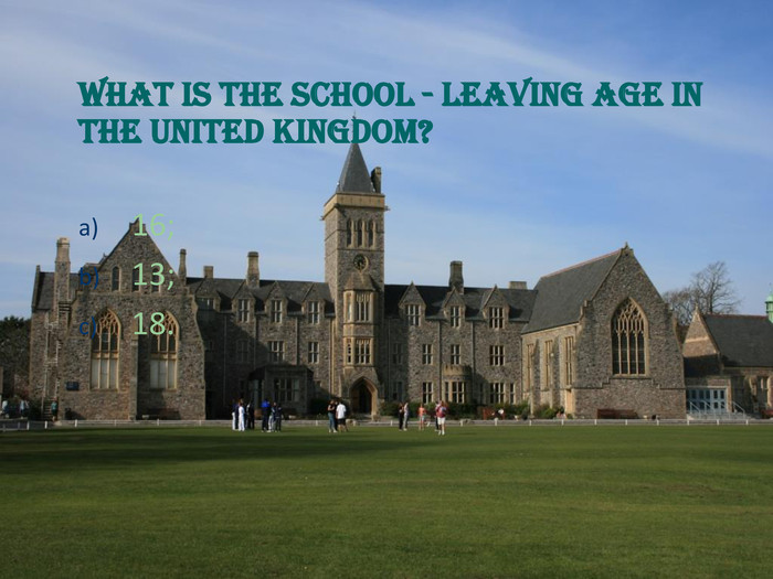 What is the school - leaving age in the United Kingdom?   16; 