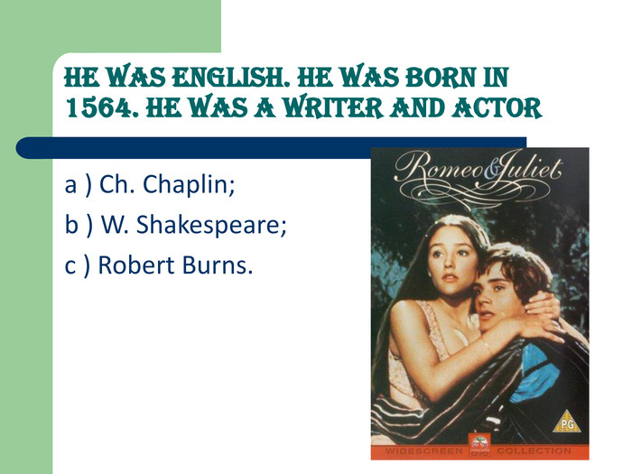 He was English. He was born in 1564. He was a writer and actor  a ) Ch. Chaplin; 