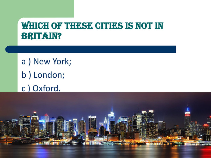 Which of these cities is not in Britain?  a ) New York; 