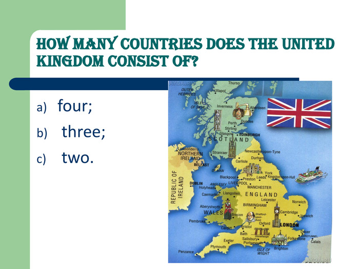 How many countries does the United Kingdom consist of?  four; 
