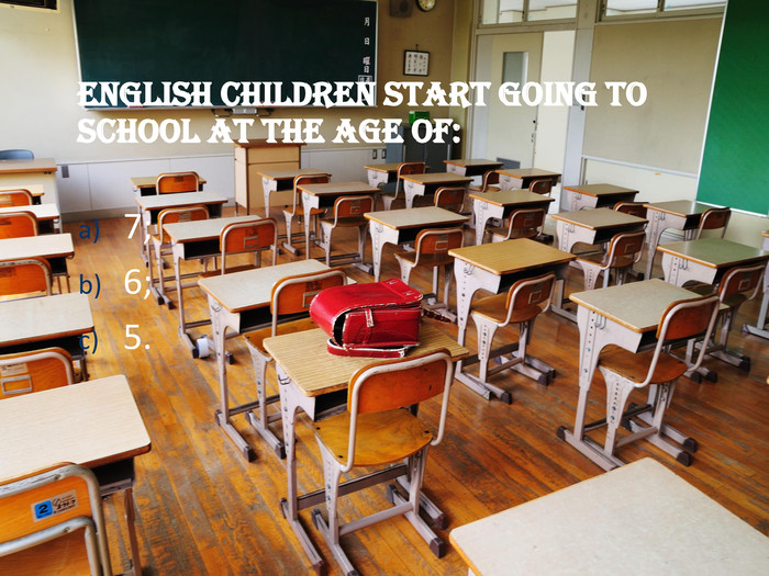 English children start going to school at the age of:  7;