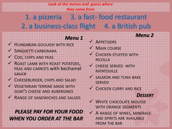 1. a pizzeria     3. a fast- food restaurant2. a business-class flight     4. a British pub Menu 2