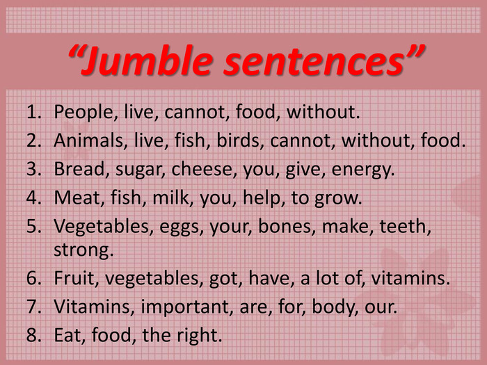 """Jumble sentences""  People, live, cannot, food, without.  