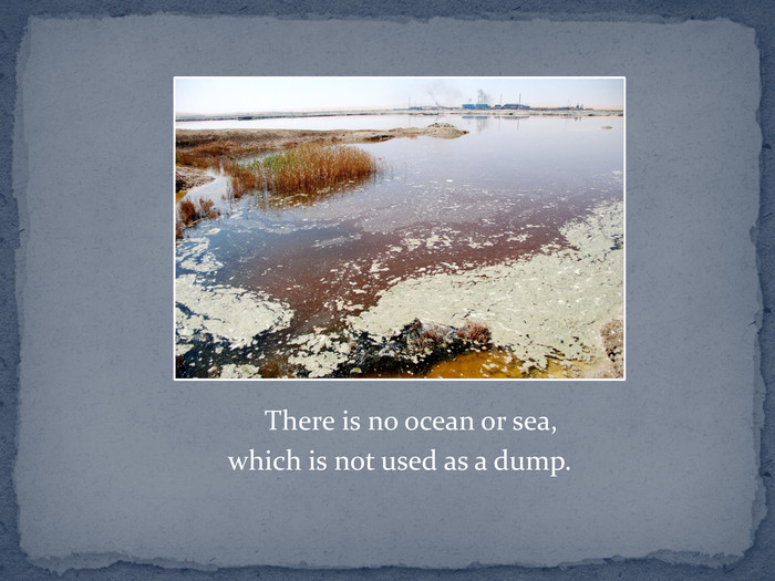 There is no ocean or sea, 