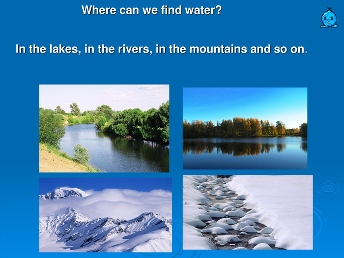 Where can we find water?   