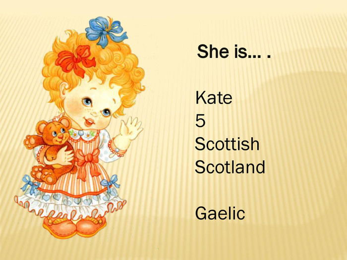 She is… . Kate5 Scottish. Scotland. Gaelic