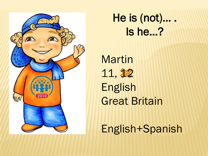 He is (not)… . Is he…?Martin11, 12 English. Great Britain. English+Spanish