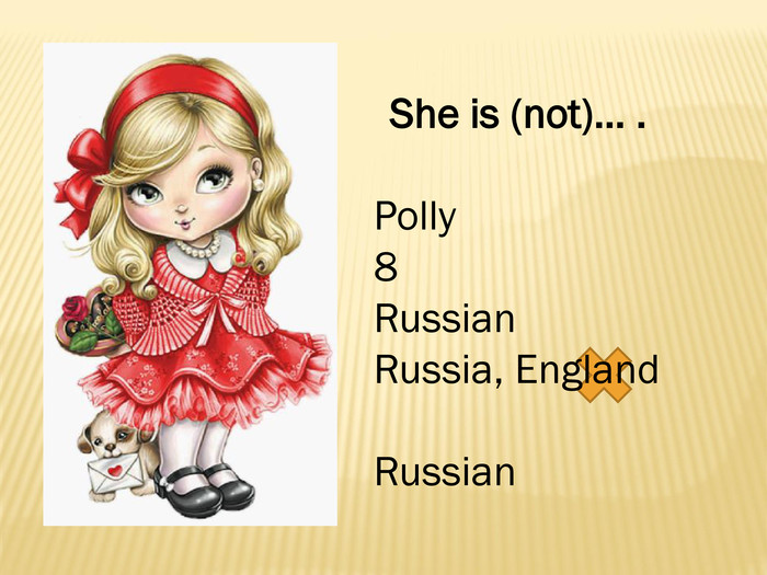 She is (not)… . Polly8 Russian. Russia, England. Russian