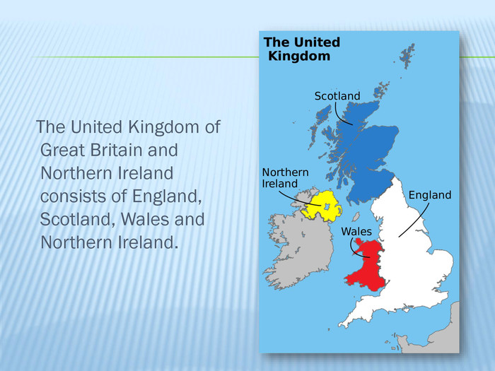 The United Kingdom of Great Britain and Northern Ireland consists of England, Scotland, Wales and Northern Ireland.