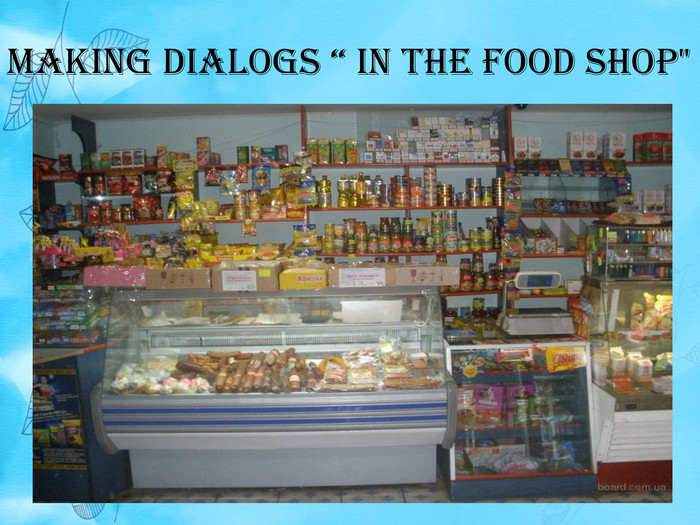 "Making dialogs "" In the Food Shop"