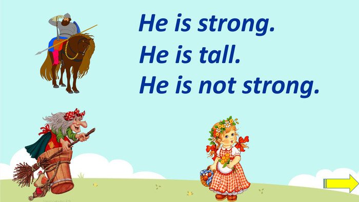 He is strong. He is tall. He is not strong.