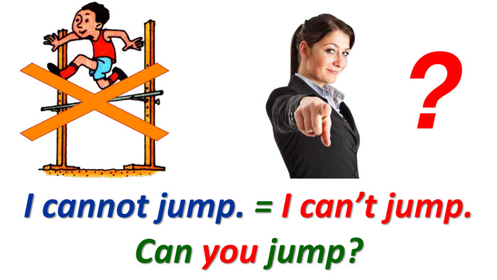 I cannot jump. = I can't jump.?Can you jump?