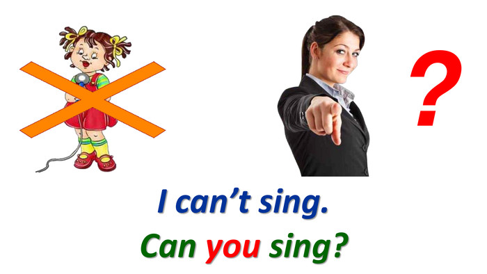 I can't sing.?Can you sing?