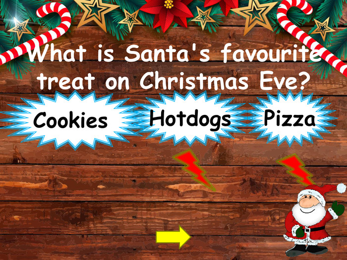 What is Santa's favouritetreat on Christmas Eve?Cookies Pizza. Hotdogsstyle.opacitystyle.colorfillcolorfill.typefill.onstyle.opacitystyle.colorfillcolorfill.typefill.on