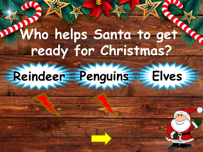 Who helps Santa to get ready for Christmas?Elves. Reindeer. Penguinsstyle.opacitystyle.colorfillcolorfill.typefill.onstyle.opacitystyle.colorfillcolorfill.typefill.on