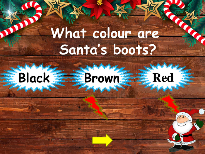 What colour are Santa's boots?Black. Red Brownstyle.opacitystyle.colorfillcolorfill.typefill.onstyle.opacitystyle.colorfillcolorfill.typefill.on
