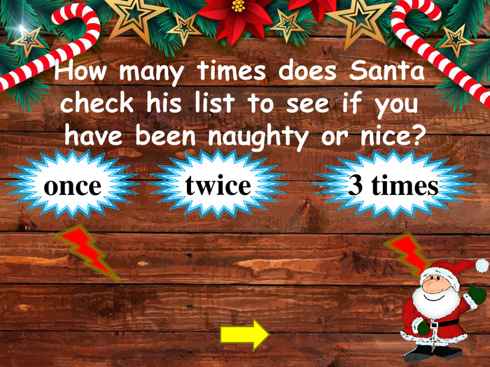 How many times does Santa check his list to see if you have been naughty or nice?twiceonce3 timesstyle.opacitystyle.colorfillcolorfill.typefill.onstyle.opacitystyle.colorfillcolorfill.typefill.on