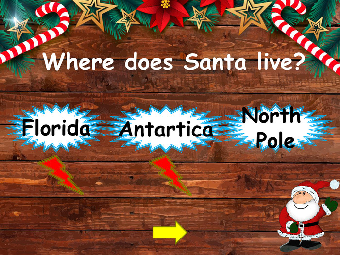 Where does Santa live?North Pole. Florida. Antarticastyle.opacitystyle.colorfillcolorfill.typefill.onstyle.opacitystyle.colorfillcolorfill.typefill.on