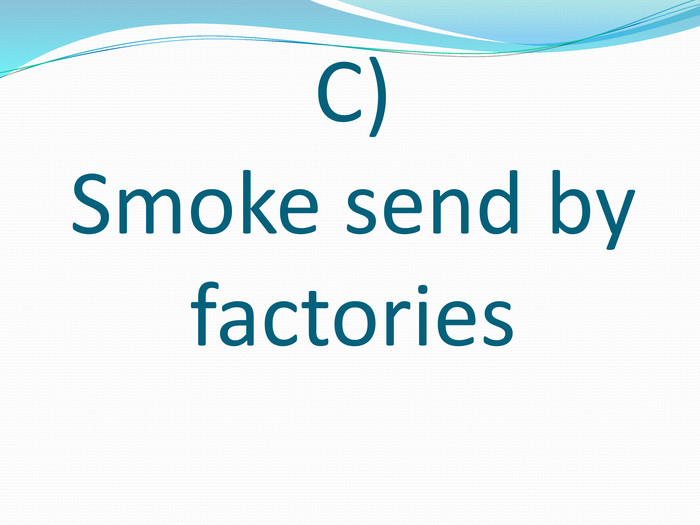 C) Smoke send by factories