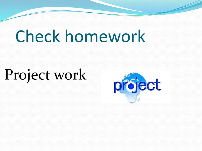 Check homework. Project work