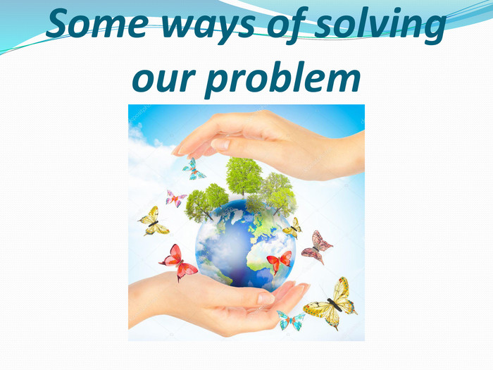 Some ways of solving our problem