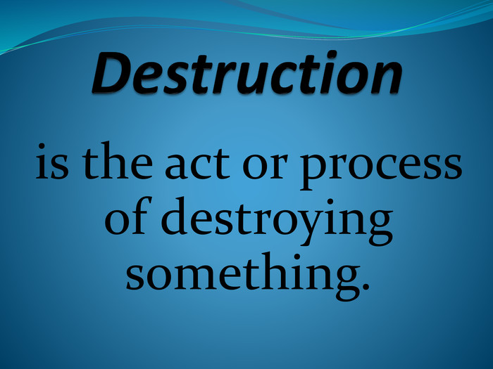 Destructionis the act or process of destroying something.
