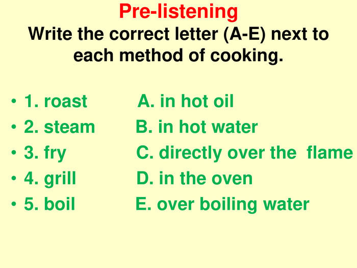 Pre-listeningWrite the correct letter (A-E) next to each method of cooking. 1. roast          A. in hot oil