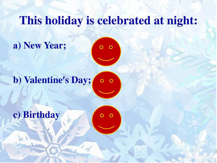 This holiday is celebrated at night:а) New Year;b) Valentine's Day;c) Birthday