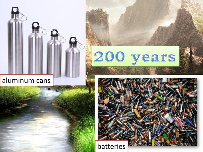 200 yearsaluminum cansbatteries