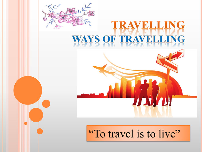 "Travelling Ways of travelling""To travel is to live"""