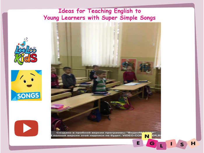 Ideas for Teaching English to. Young Learners with Super Simple Songs