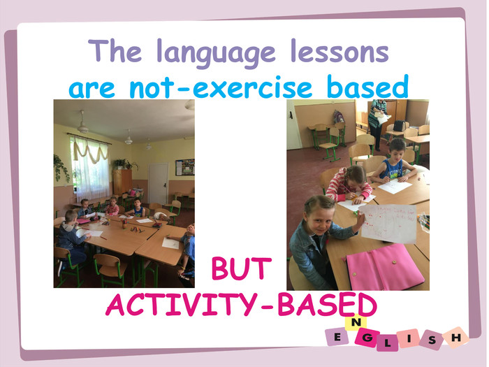 The language lessons are not-exercise based. BUT ACTIVITY-BASED