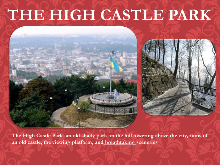 THE HIGH CASTLE PARKThe High Castle Park an old shady park on the hill towering above the city, ruins of an old castle, the viewing platform, and breathtaking sceneries