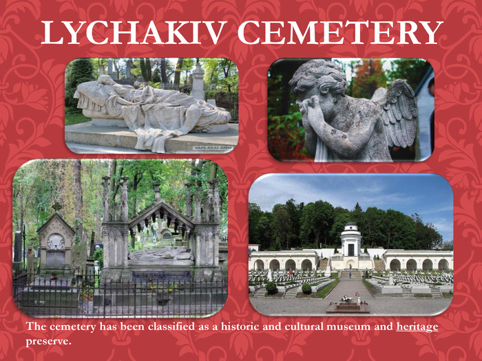 LYCHAKIV CEMETERYThe cemetery has been classified as a historic and cultural museum and heritage preserve.