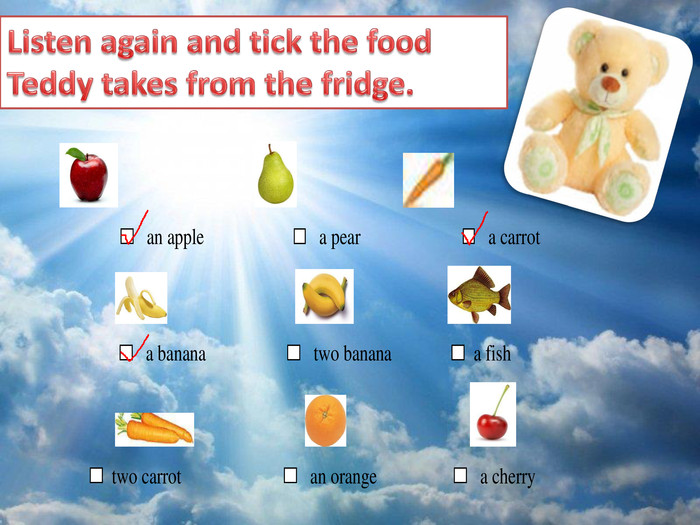 Listen again and tick the food Teddy takes from the fridge.
