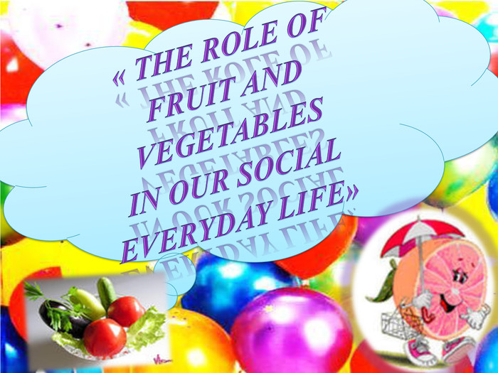 « The role of fruit and vegetablesin our social everyday life»
