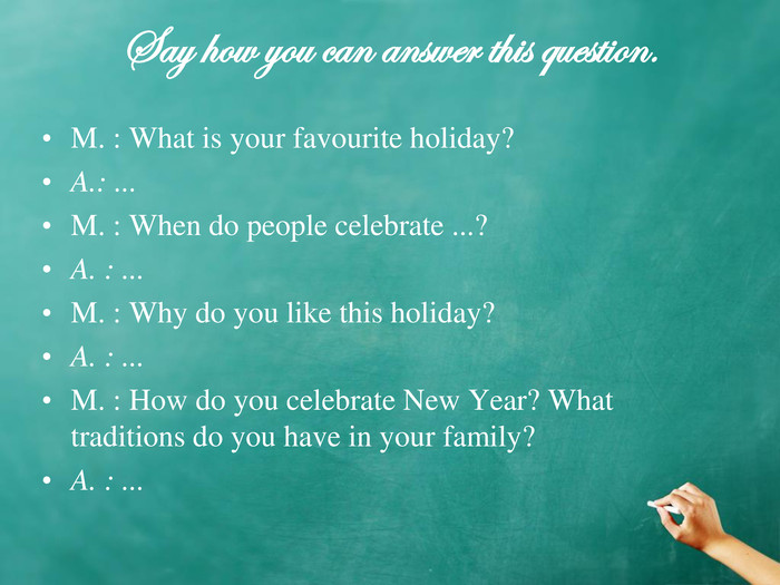 Say how you can answer this question.  M. : What is your favourite holiday?