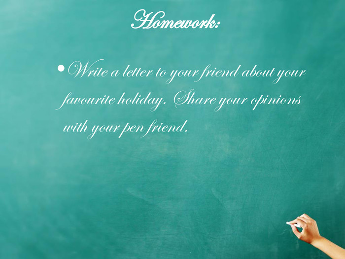 Homework: Write a letter to your friend about your favourite holiday. Share your opinions with your pen friend.
