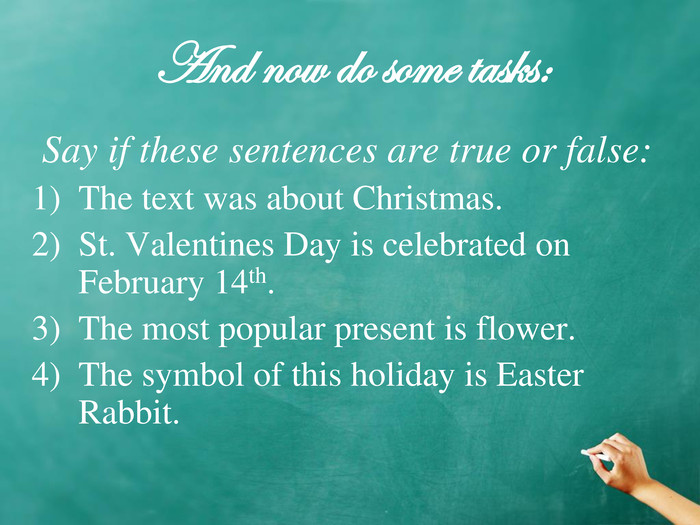 And now do some tasks: Say if these sentences are true or false: