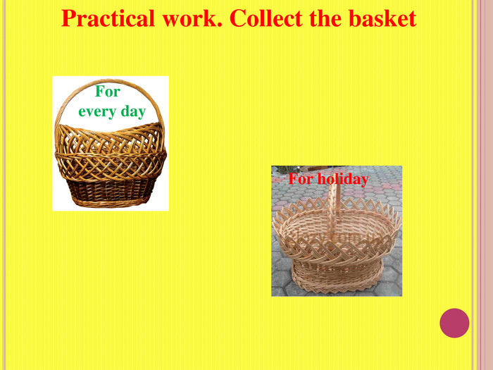 Practical work. Collect the basket For holiday For every day