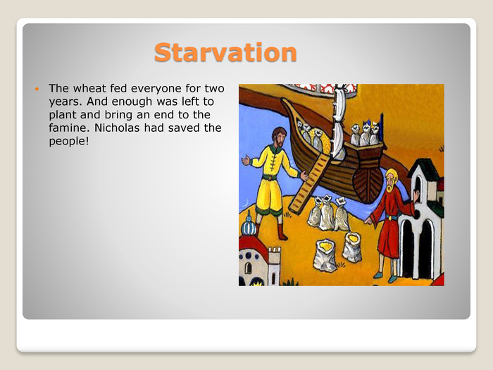 Starvation. The wheat fed everyone for two years. And enough was left to plant and bring an end to the famine. Nicholas had saved the people!