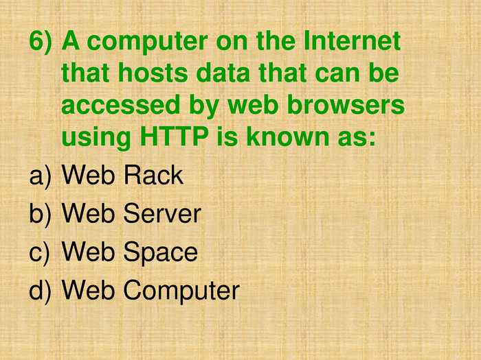 6)	A computer on the Internet that hosts data that can be accessed by web browsers  using HTTP is known as: