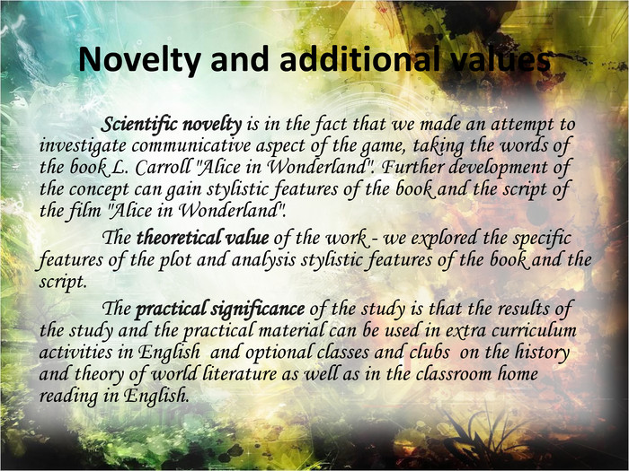 Novelty and additional values Scientific novelty is in the fact that we made an attempt to investigate communicative aspect of the game, taking the words of the book L. Carroll