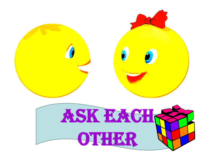 Ask each other