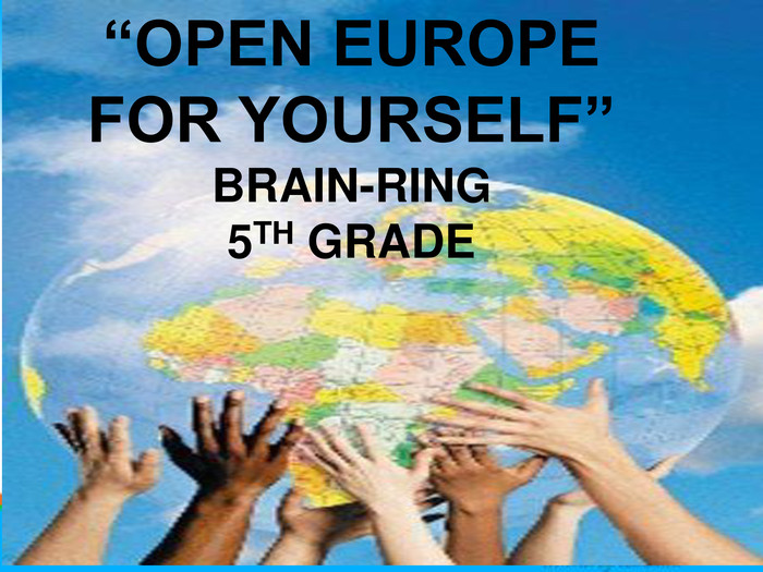 "European Day of Languages""OPEN EUROPE FOR YOURSELF""BRAIN-RING5 TH GRADE"
