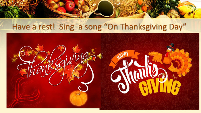 "Have a rest! Sing a song ""On Thanksgiving Day"""