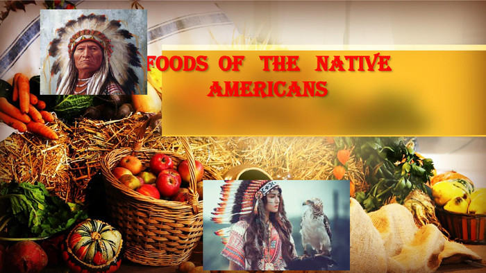 FOODS OF THE NATIVE AMERICANS