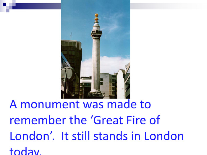 A monument was made to remember the 'Great Fire of London'.  It still stands in London today.